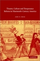 Theatre, Culture and Temperance Reform in Nineteenth-Century America (Cambridge Studies in American Theatre and Drama) артикул 1264a.
