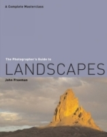 The Photographer's Guide to Landscapes : A Complete Masterclass (Photographer's Guide) артикул 1262a.